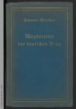 Wegbereiter der deutschen Frau : 18 Lebensbilder aus der Frühzeit der deutschen Frauenbewegung