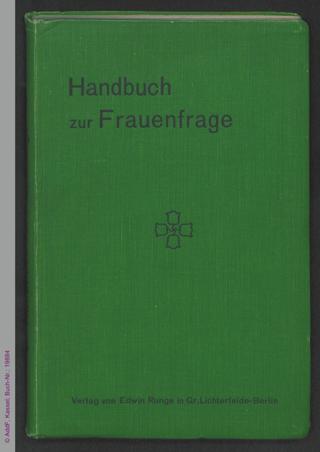Handbuch zur Frauenfrage : Der Deutsch-Evangelische Frauenbund in seiner geschichtlichen Entwicklung, seinen Zielen und seiner Arbeit