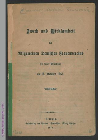 Zweck und Wirksamkeit des Allgemeinen Deutschen Frauenvereins seit seiner Gründung am 18. October 1865