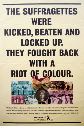 The Suffragettes were kicked, beaten and locked up. They fought back with a riot of colour : the purple, white & green