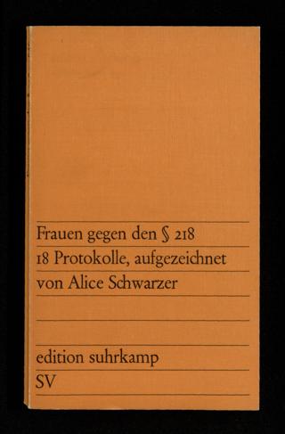 Frauen gegen den § 218 : 18 Protokolle, aufgezeichnet von Alice Schwarzer ; mit einem Bericht der Sozialistischen Arbeitsgruppe zur Befreiung der Frau, München, und einem Nachwort von Alice Schwarzer
