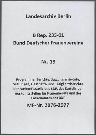 Programme, Berichte, Satzungsentwürfe, Satzungen, Geschäfts- und Tätigkeitsberichte der Auskunftsstelle des BDF, des Kartells der Auskunftsstellen für Frauenberufe und des Frauenamtes des BDF