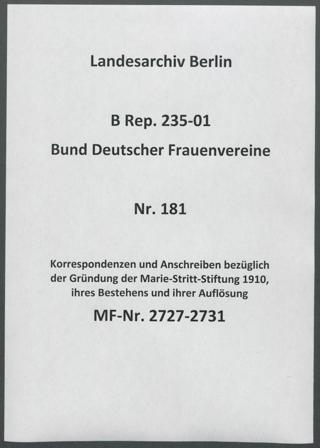 Korrespondenzen und Anschreiben bezüglich der Gründung der Marie-Stritt-Stiftung 1910, ihres Bestehens und ihrer Auflösung
