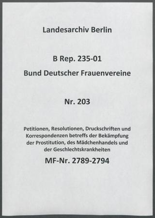 Petitionen, Resolutionen, Druckschriften und Korrespondenzen betreffs der Bekämpfung der Prostitution, des Mädchenhandels und der Geschlechtskrankheiten