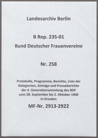 Protokolle, Programme, Berichte, Liste der Delegierten, Anträge und Presseberichte der 4. Generalversammlung des BDF vom 28. September bis 2. Oktober 1900 in Dresden