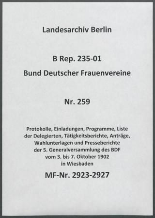 Protokolle, Einladungen, Programme, Liste der Delegierten, Tätigkeitsberichte, Anträge, Wahlunterlagen und Presseberichte der 5. Generalversammlung des BDF vom 3. bis 7. Oktober 1902 in Wiesbaden