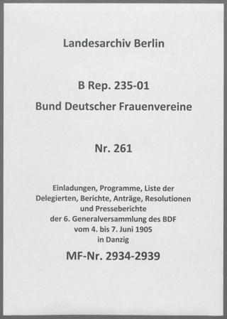 Einladungen, Programme, Liste der Delegierten, Berichte, Anträge, Resolutionen und Presseberichte der 6. Generalversammlung des BDF vom 4. bis 7. Juni 1905 in Danzig