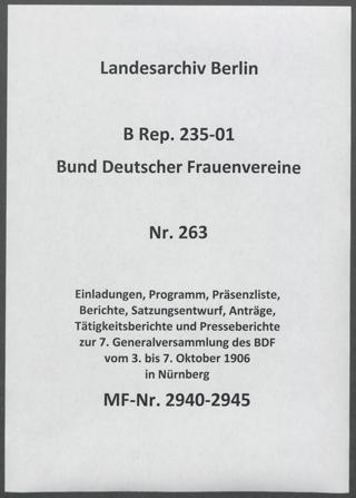 Einladungen, Programm, Präsenzliste, Berichte, Satzungsentwurf, Anträge, Tätigkeitsberichte und Presseberichte zur 7. Generalversammlung des BDF vom 3. bis 7. Oktober 1906 in Nürnberg