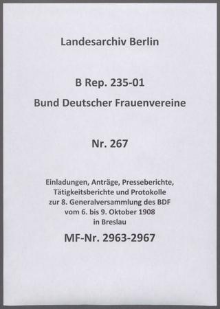 Einladungen, Anträge, Presseberichte, Tätigkeitsberichte und Protokolle zur 8. Generalversammlung des BDF vom 6. bis 9. Oktober 1908 in Breslau