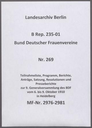 Teilnahmeliste, Programm, Berichte, Anträge, Satzung, Resolutionen und Presseberichte zur 9. Generalversammlung des BDF vom 6. bis 9. Oktober 1910 in Heidelberg