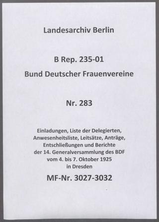 Einladungen, Liste der Delegierten, Anwesenheitsliste, Leitsätze, Anträge, Entschließungen und Berichte der 14. Generalversammlung des BDF vom 4. bis 7. Oktober 1925 in Dresden