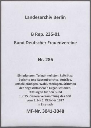 Einladungen, Teilnahmelisten, Leitsätze, Berichte und Kassenberichte, Anträge, Entschließungen, Wahlunterlagen, Stimmen der angeschlossenen Organisationen, Stiftungen für den Bund zur 15. Generalversammlung des BDF vom 3. bis 5. Oktober 1927 in Eisenach