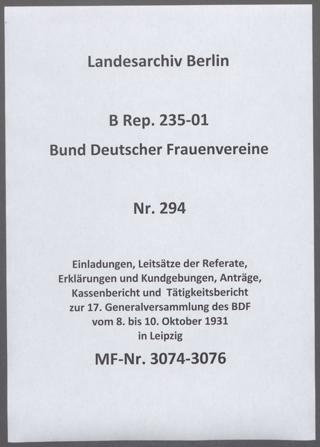 Einladungen, Leitsätze der Referate, Erklärungen und Kundgebungen, Anträge, Kassenbericht und  Tätigkeitsbericht zur 17. Generalversammlung des BDF vom 8. bis 10. Oktober 1931 in Leipzig