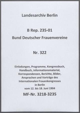 Einladungen, Programme, Kongressbuch, Handbuch, informationsmaterial, Korrespondenzen, Berichte, Bilder, Ansprachen und Vorträge des Internationalen Frauenkongresses in Berlin vom 12. bis 18. Juni 1904