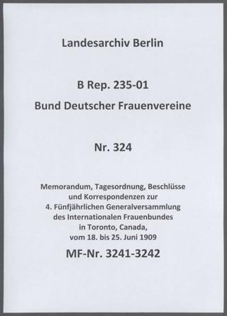 Memorandum, Tagesordnung, Beschlüsse und Korrespondenzen zur 4. Fünfjährlichen Generalversammlung des Internationalen Frauenbundes in Toronto, Canada, vom 18. bis 25. Juni 1909