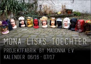 Mona Lisas Toechter : Projektfabrik by Madonna e.V. Kalender 06/16 - 07/17