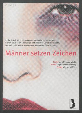 Männer setzen Zeichen : Freier schaffen den Markt. Freier tragen Verantwortung. Freier können wählen.; In die Prostitution gezwungene, ausländische Frauen sind hier in Deutschland schutzlos und massiver Gewalt ausgesetzt. Frauenhandel ist ein wachsendes internationales Geschäft.